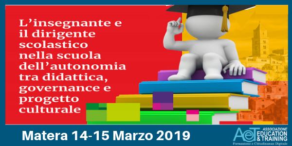 """Convegno  """"L'insegnante e il dirigente scolastico nella scuola dell'autonomia tra didattica, governance e progetto culturale"""" Matera 14/15 Marzo 2019"""